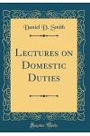 Lectures on Domestic Duties (Classic Reprint)