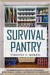 Survival Pantry: The Definitive Survival Guide for Food Storage, Water Storage, Canning, and Preserving for Emergencies