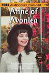 Anne of Avonlea: A Novel Bonus! - Includes Download a Free Audio Books Inside (Classic Book Collection)