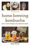 The Joy of Home Brewing Kombucha: How to Craft Probiotic and Fermented Drinks