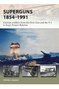 Superguns 1854-1991: Extreme Artillery from the Paris Gun and the V-3 to Iraq's Project Babylon