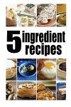 5 Ingredient Recipes: The Ultimate Guide