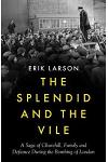 The Splendid and the Vile : A Saga of Churchill, Family, and Defiance During the Bombing of London
