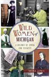 Wild Women of Michigan: A History of Spunk and Tenacity