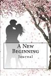 A New Beginning Journal: Journal with 150 Lined Pages