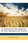 A Dialogue on Beauty: In the Manner of Plato