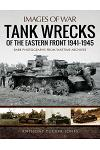 Tank Wrecks of the Eastern Front 1941-1945