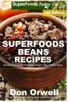Superfoods Beans Recipes: Over 80 Quick & Easy Gluten Free Low Cholesterol Whole Foods Recipes full of Antioxidants & Phytochemicals