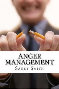 Anger Management: How to Control Your Temper and Overcome Your Anger - a Step-By-Step Guide On How to Free Yourself from the Bonds of An