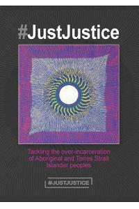 #justjustice: Tackling the Over-Incarceration of Aboriginal and Torres Strait Islander Peoples