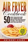 Air Fryer Cookbook: 50 Most Delicious and Easy American and British Air Fryer Re
