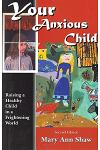 Your Anxious Child: Raising a Healthy Child in a Frightening World