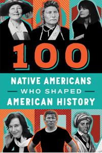 100 Native Americans: Who Shaped American History