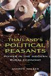 Thailandas Political Peasants: Power in the Modern Rural Economy