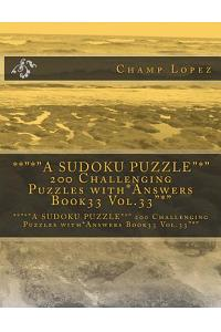 ***a Sudoku Puzzle* 200 Challenging Puzzles With*answers Book33 Vol.33*: ***a Sudoku Puzzle* 200 Challenging Puzzles With*answers Book33 Vol.33*