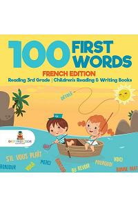 100 First Words - French Edition - Reading 3rd Grade Children's Reading & Writing Books