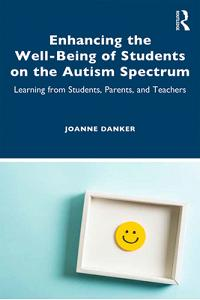 Enhancing the Well-Being of Students on the Autism Spectrum: Learning from Students, Parents, and Teachers