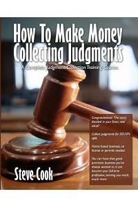 How to Make Money Collecting Judgments: Becoming a Professional Judgment Collector and Recovery Processor