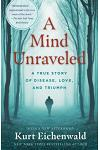 A Mind Unraveled: A True Story of Disease, Love, and Triumph