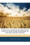 A Practical Treatise on Impotence, Sterility, and Allied Disorders of the Male Sexual Organs