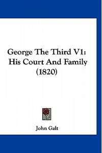 George The Third V1: His Court And Family (1820)