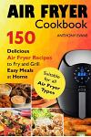 Air Fryer Cookbook: 150 Delicious Air Fryer Recipes to Fry and Grill Easy Meals