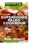 Superfoods Paleo Cookbook: 150 Recipes of Quick & Easy, Low Fat, Gluten Free, Wheat Free, Whole Foods for Weight Loss Transformation, Paleo Way A