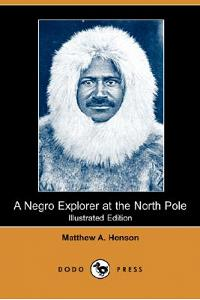 A Negro Explorer at the North Pole (Illustrated Edition) (Dodo Press)