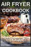Air Fryer Cookbook: Easy & Healthy Oil Free Everyday Recipes? Delicious, Family-Tasted: Fry, Bake. Grill & Roast with Your Air Fryer (Air