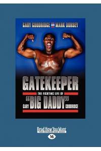 Gatekeeper: The Fighting Life of Gary Big Daddy Goodridge (Large Print 16pt)