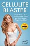 Cellulite Blaster: How To Get Rid of Cellulite For Real Women: Quick Start Guide To Getting Rid Of Cellulite FAST and Blasting Cellulite