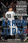 Aaron Judge: The Incredible Story of the New York Yankees' Home Run-Hitting Phenom