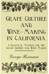 Grape Culture and Wine-Making in California - A Practical Manual for the Grape-Grower and Wine-Maker