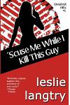 'scuse Me While I Kill This Guy: Greatest Hits Mysteries Book #1