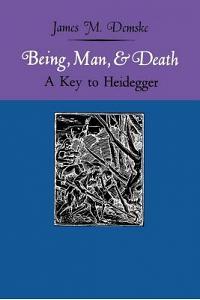Being, Man, and Death: A Key to Heidegger