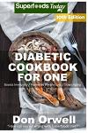 Diabetic Cookbook For One: Over 280 Diabetes Type-2 Quick & Easy Gluten Free Low Cholesterol Whole Foods Recipes full of Antioxidants & Phytochem