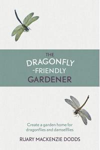 The Dragonfly-Friendly Gardener: Create a Garden Home for Dragonflies and Damselflies