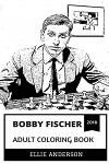 Bobby Fischer Adult Coloring Book: Greatest Chess Player of All Time and Dissident, Genius Inspiration and Brilliant Chess Grandmaster Inspired Adult