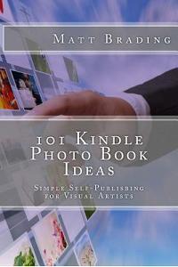 101 Kindle Photo Book Ideas: Simple Self-Publishing for Visual Artists