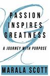 Passion Inspires Greatness: A Journey with Purpose