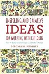 Inspiring and Creative Ideas for Working with Children: How to Build Relationships and Enable Change