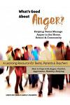 What's Good About Anger? Helping Teens Manage Anger in the Home, School & Community: A Learning Resource for Teens, Parents & Teachers