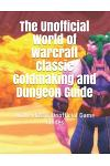 The Unofficial World of Warcraft Classic Goldmaking and Dungeon Guide: Wow Classic Unofficial Game Guides