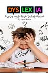Dyslexia: Bringing out the Best in Dyslexic Kids and Unlocking the Hidden Potential of the Dyslexic Brain