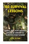 150 Survival Lessons: Useful Tips You Should Know in Order to Survive Everywhere