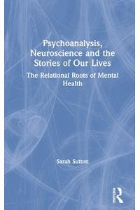 Psychoanalysis, Neuroscience and the Stories of Our Lives: The Relational Roots of Mental Health