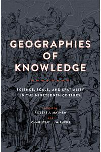 Geographies of Knowledge: Science, Scale, and Spatiality in the Nineteenth Century