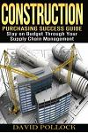 Construction: Purchasing Success Guide, Stay on Budget Through Your Supply Chain Management