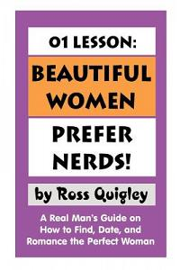 01 Lesson: Beautiful Women Prefer Nerds!: A Real Man's Guide on How to Find, Date, and Romance the Perfect Woman