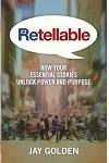 Retellable: How Your Essential Stories Unlock Power and Purpose